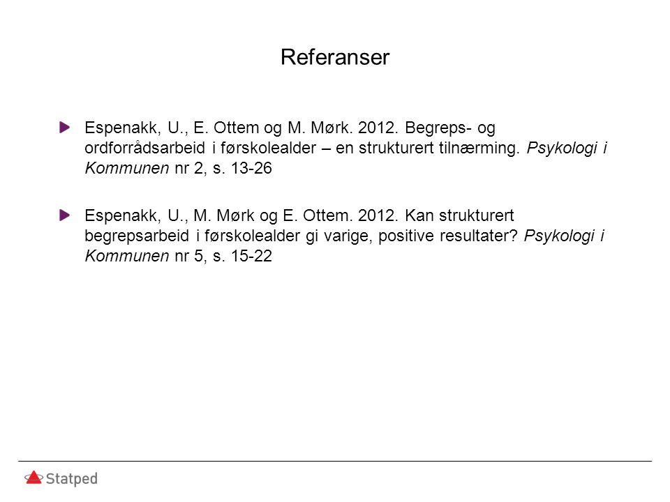 Referanser Espenakk, U., E. Ottem og M. Mørk. 2012. Begreps- og ordforrådsarbeid i førskolealder – en strukturert tilnærming. Psykologi i Kommunen nr