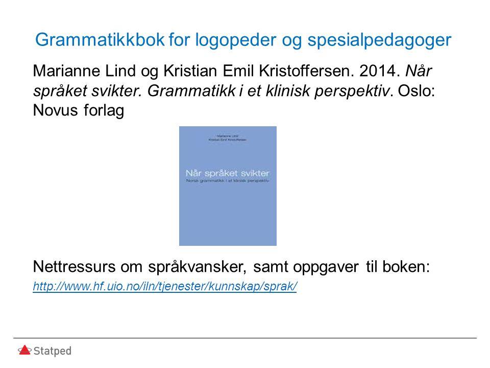 Grammatikkbok for logopeder og spesialpedagoger Marianne Lind og Kristian Emil Kristoffersen. 2014. Når språket svikter. Grammatikk i et klinisk persp