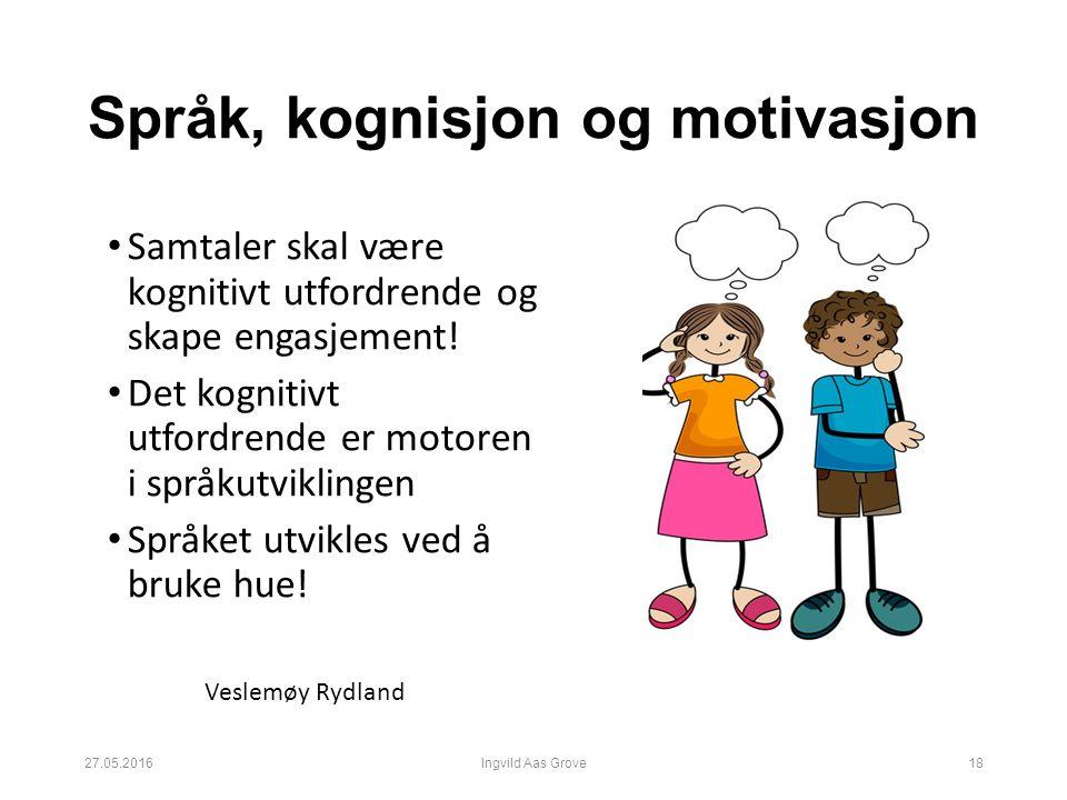 Språk, kognisjon og motivasjon Samtaler skal være kognitivt utfordrende og skape engasjement.