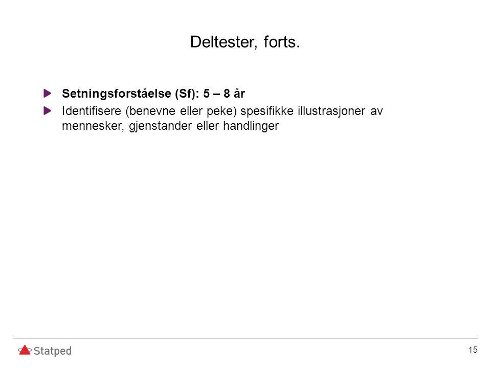Deltester, forts. Setningsforståelse (Sf): 5 – 8 år Identifisere (benevne eller peke) spesifikke illustrasjoner av mennesker, gjenstander eller handli