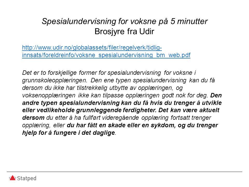 Spesialundervisning for voksne på 5 minutter Brosjyre fra Udir http://www.udir.no/globalassets/filer/regelverk/tidlig- innsats/foreldreinfo/voksne_spe