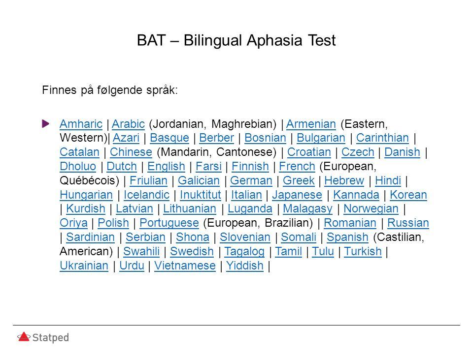 BAT – Bilingual Aphasia Test Finnes på følgende språk: AmharicAmharic | Arabic (Jordanian, Maghrebian) | Armenian (Eastern, Western)| Azari | Basque |