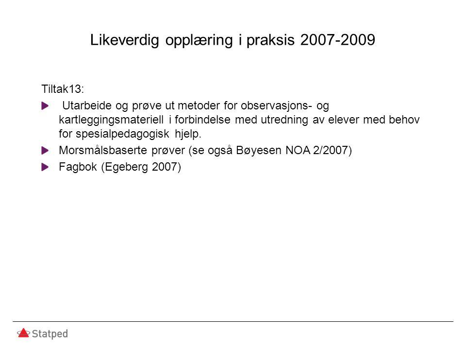 Likeverdig opplæring i praksis 2007-2009 Tiltak13: Utarbeide og prøve ut metoder for observasjons- og kartleggingsmateriell i forbindelse med utredning av elever med behov for spesialpedagogisk hjelp.