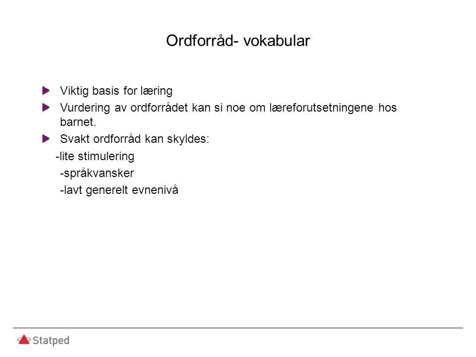 Ordforråd- vokabular Viktig basis for læring Vurdering av ordforrådet kan si noe om læreforutsetningene hos barnet.