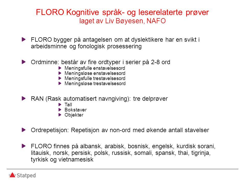 FLORO Kognitive språk- og leserelaterte prøver laget av Liv Bøyesen, NAFO FLORO bygger på antagelsen om at dyslektikere har en svikt i arbeidsminne og