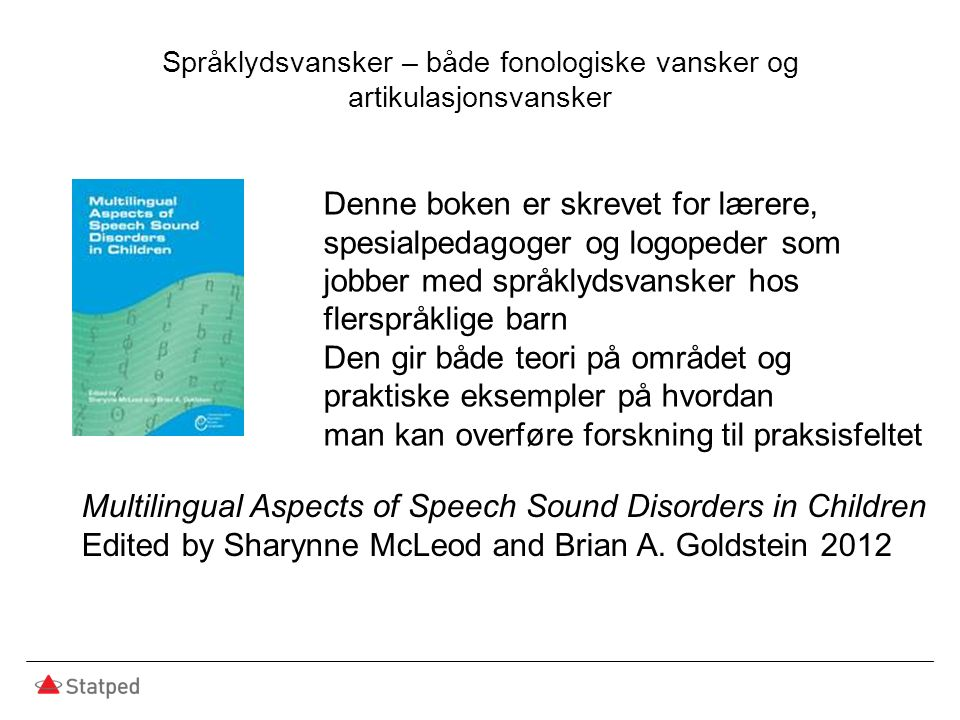Språklydsvansker – både fonologiske vansker og artikulasjonsvansker Multilingual Aspects of Speech Sound Disorders in Children Edited by Sharynne McLe