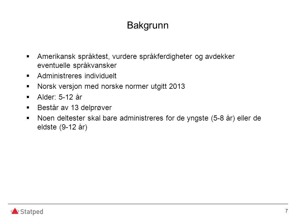 Bakgrunn  Amerikansk språktest, vurdere språkferdigheter og avdekker eventuelle språkvansker  Administreres individuelt  Norsk versjon med norske n