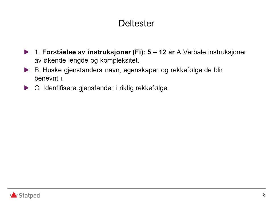 Deltester 1. Forståelse av instruksjoner (Fi): 5 – 12 år A.Verbale instruksjoner av økende lengde og kompleksitet. B. Huske gjenstanders navn, egenska