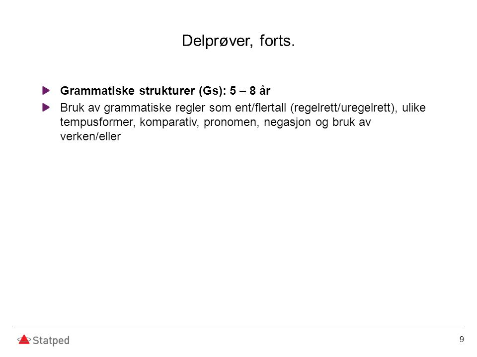 Delprøver, forts. Grammatiske strukturer (Gs): 5 – 8 år Bruk av grammatiske regler som ent/flertall (regelrett/uregelrett), ulike tempusformer, kompar