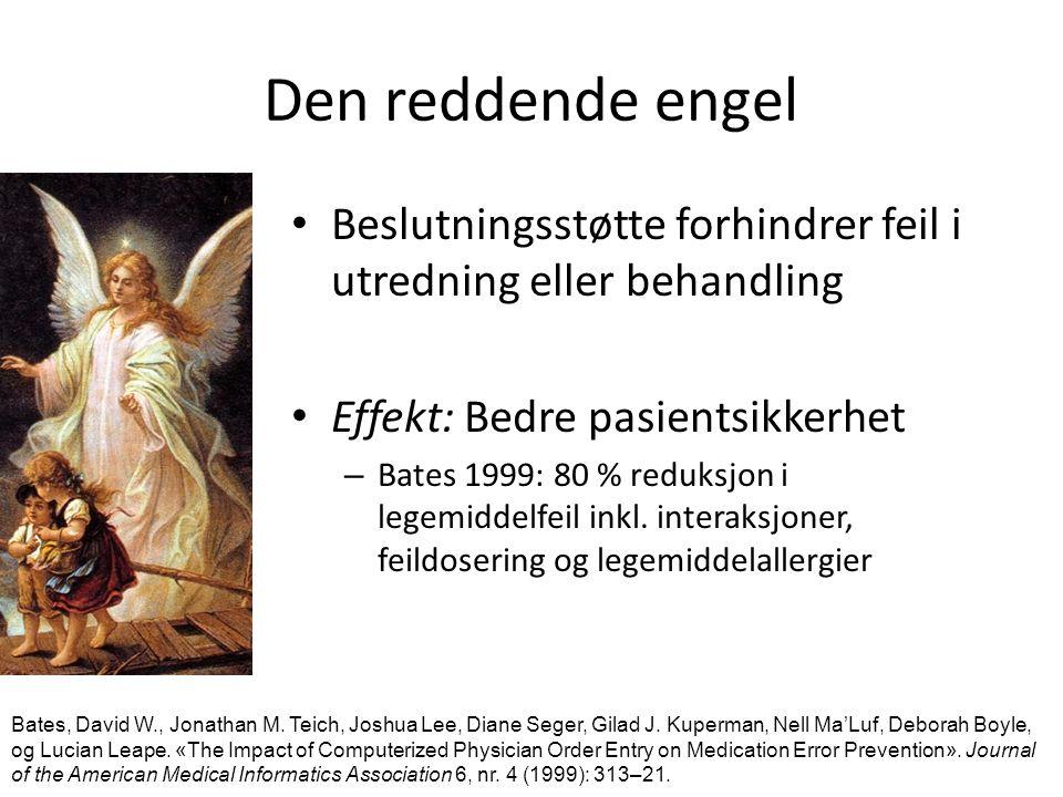 Den reddende engel Beslutningsstøtte forhindrer feil i utredning eller behandling Effekt: Bedre pasientsikkerhet – Bates 1999: 80 % reduksjon i legemiddelfeil inkl.