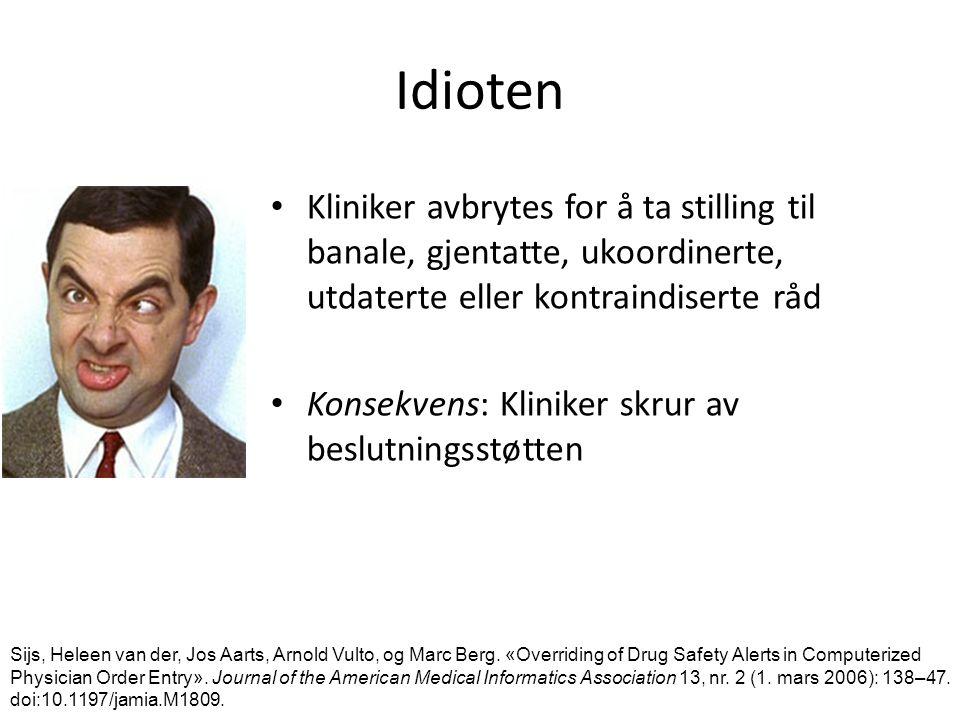 Idioten Kliniker avbrytes for å ta stilling til banale, gjentatte, ukoordinerte, utdaterte eller kontraindiserte råd Konsekvens: Kliniker skrur av beslutningsstøtten Sijs, Heleen van der, Jos Aarts, Arnold Vulto, og Marc Berg.