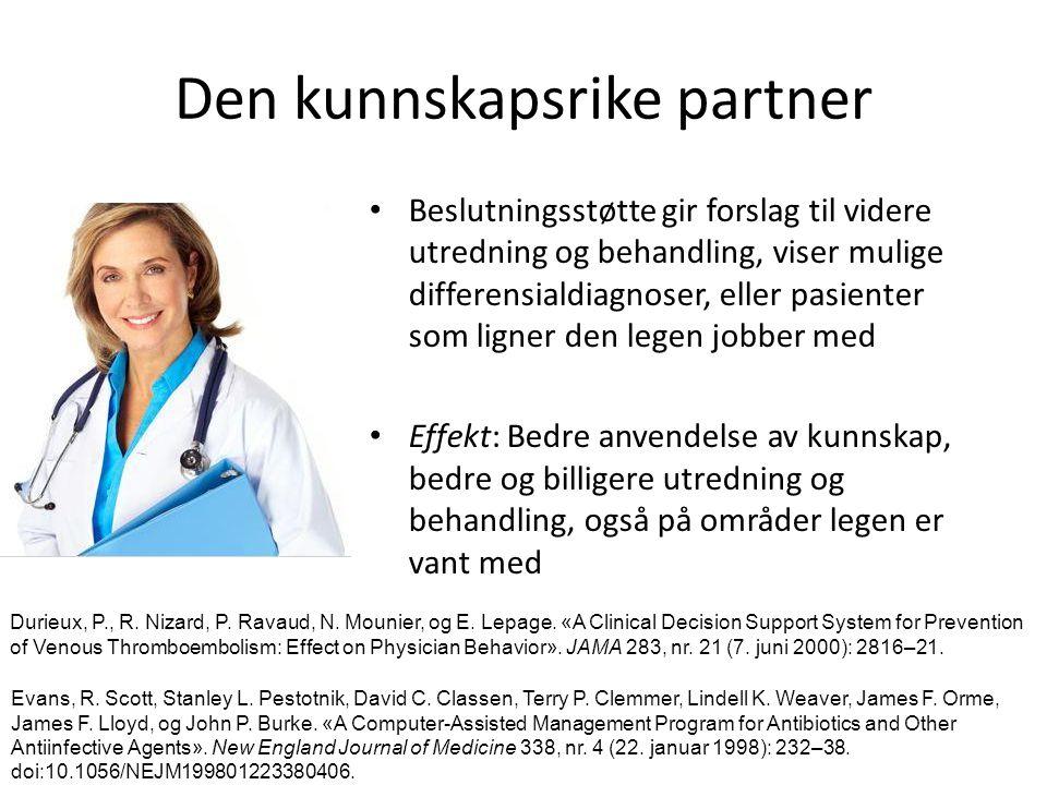 Den kunnskapsrike partner Beslutningsstøtte gir forslag til videre utredning og behandling, viser mulige differensialdiagnoser, eller pasienter som ligner den legen jobber med Effekt: Bedre anvendelse av kunnskap, bedre og billigere utredning og behandling, også på områder legen er vant med Durieux, P., R.