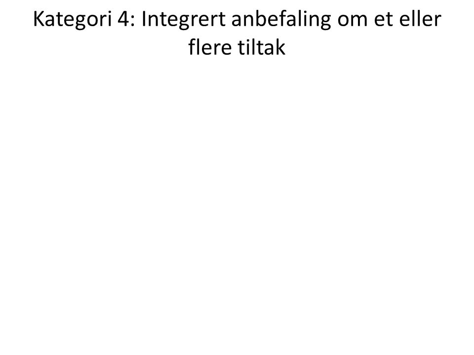 Kategori 4: Integrert anbefaling om et eller flere tiltak