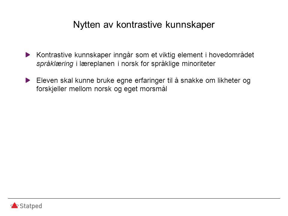 Nytten av kontrastive kunnskaper Kontrastive kunnskaper inngår som et viktig element i hovedområdet språklæring i læreplanen i norsk for språklige min