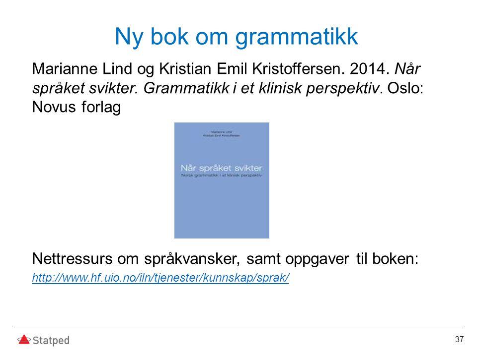 Ny bok om grammatikk Marianne Lind og Kristian Emil Kristoffersen. 2014. Når språket svikter. Grammatikk i et klinisk perspektiv. Oslo: Novus forlag N