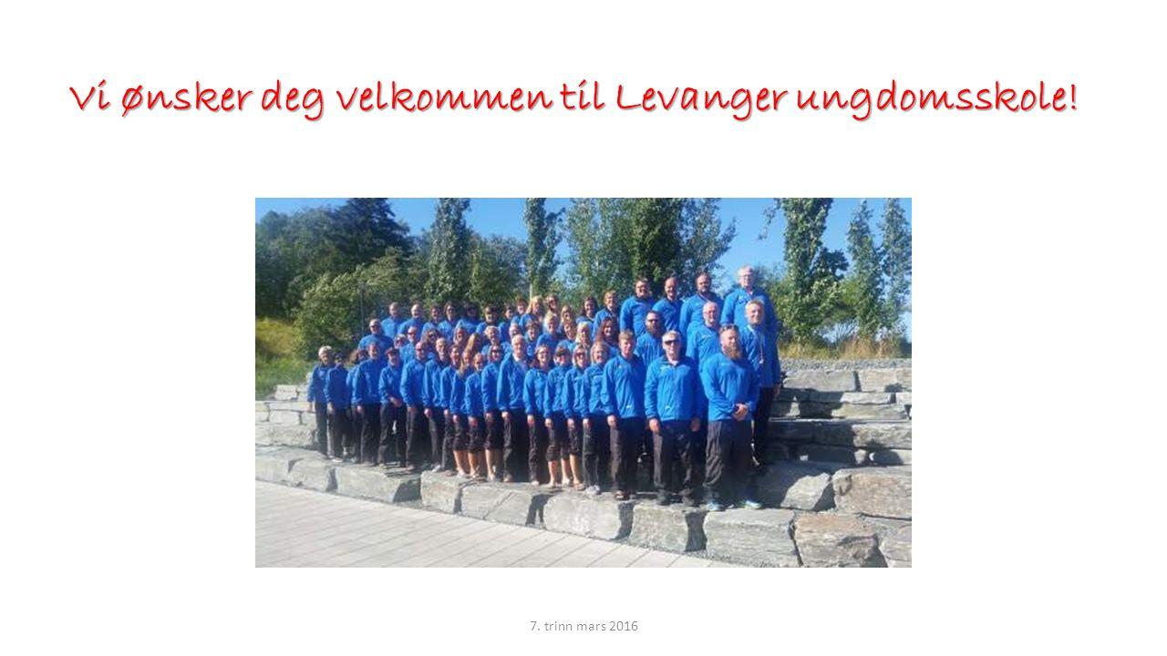 Vi ønsker deg velkommen til Levanger ungdomsskole! 7. trinn mars 2016