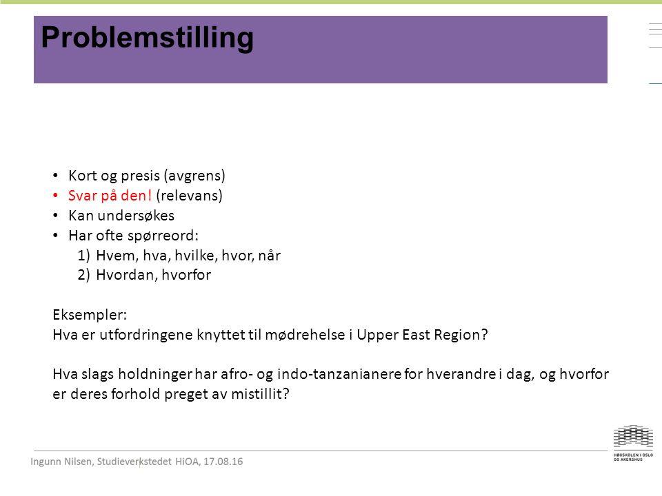 Problemstilling Kort og presis (avgrens) Svar på den.