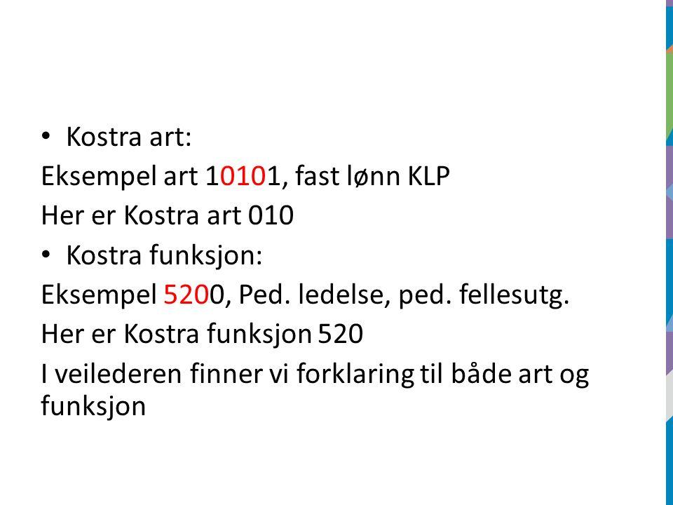Kostra art: Eksempel art 10101, fast lønn KLP Her er Kostra art 010 Kostra funksjon: Eksempel 5200, Ped.