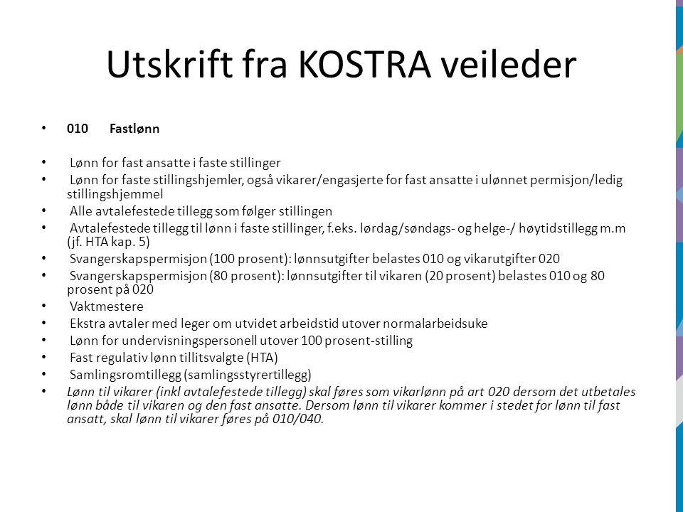 Utskrift fra KOSTRA veileder 010 Fastlønn Lønn for fast ansatte i faste stillinger Lønn for faste stillingshjemler, også vikarer/engasjerte for fast a