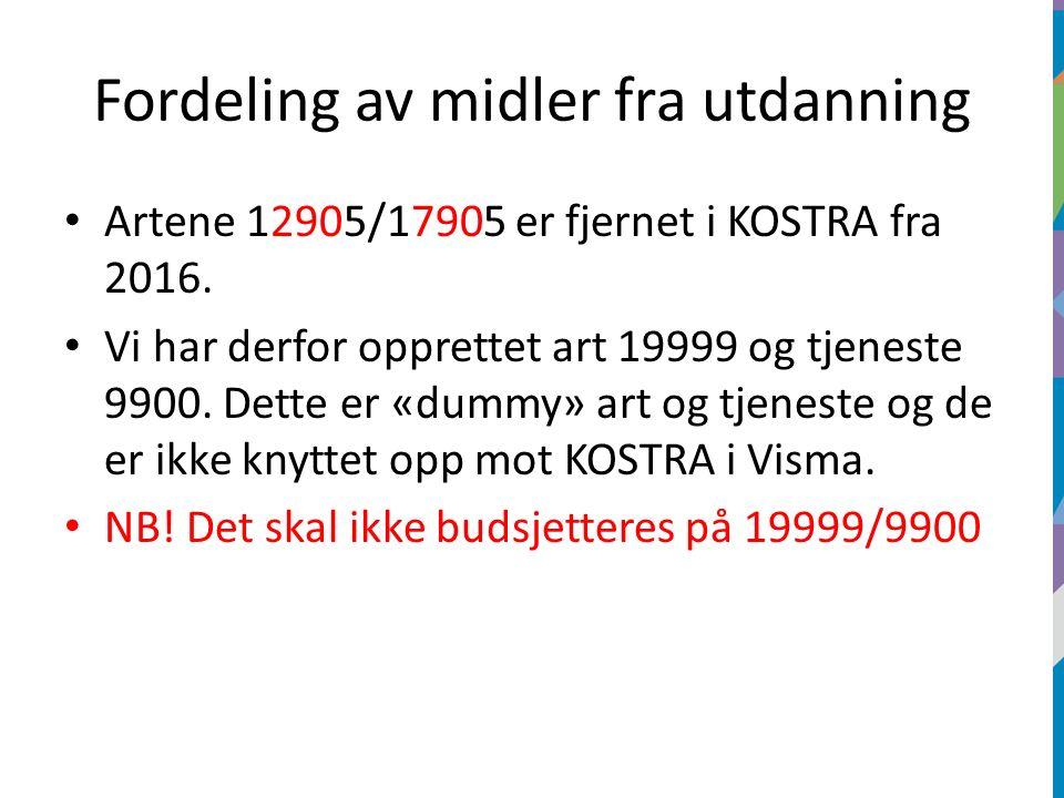 Fordeling av midler fra utdanning Artene 12905/17905 er fjernet i KOSTRA fra 2016. Vi har derfor opprettet art 19999 og tjeneste 9900. Dette er «dummy