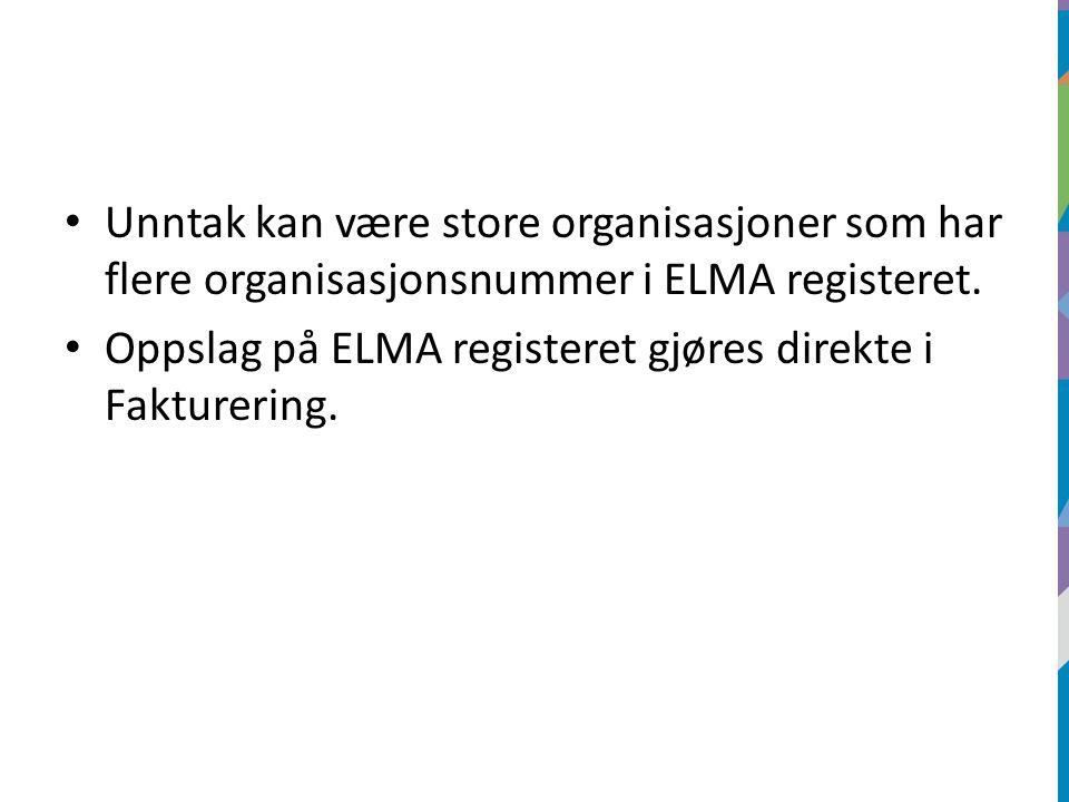 Unntak kan være store organisasjoner som har flere organisasjonsnummer i ELMA registeret. Oppslag på ELMA registeret gjøres direkte i Fakturering.