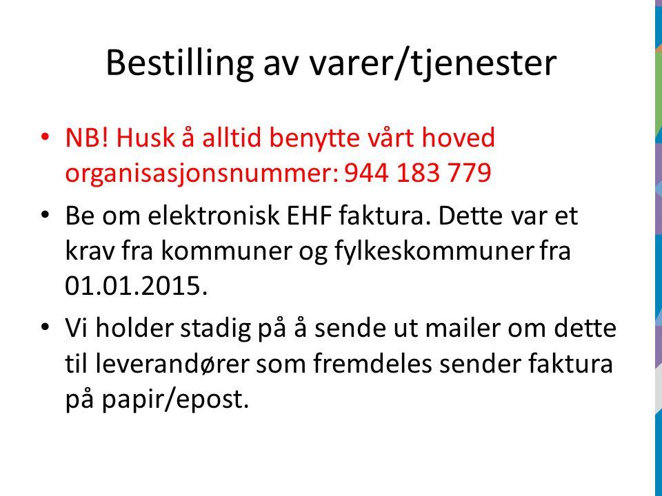 Bestilling av varer/tjenester NB! Husk å alltid benytte vårt hoved organisasjonsnummer: 944 183 779 Be om elektronisk EHF faktura. Dette var et krav f