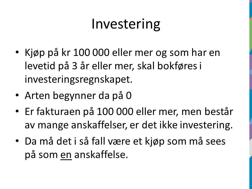 Investering Kjøp på kr 100 000 eller mer og som har en levetid på 3 år eller mer, skal bokføres i investeringsregnskapet. Arten begynner da på 0 Er fa