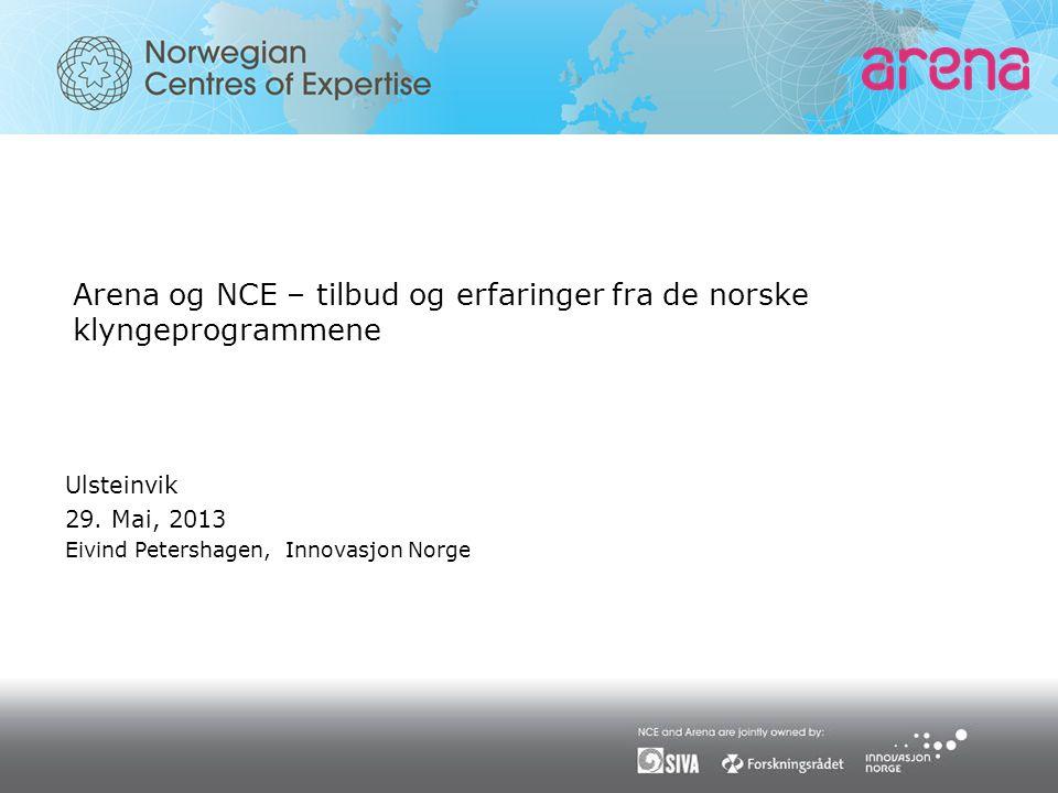 Arena og NCE – tilbud og erfaringer fra de norske klyngeprogrammene Ulsteinvik 29. Mai, 2013 Eivind Petershagen, Innovasjon Norge