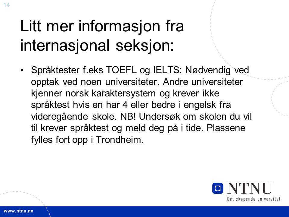 14 Litt mer informasjon fra internasjonal seksjon: Språktester f.eks TOEFL og IELTS: Nødvendig ved opptak ved noen universiteter.