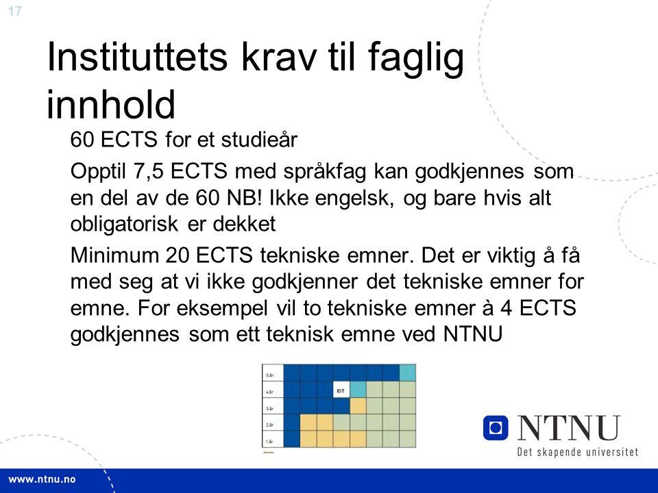 17 Instituttets krav til faglig innhold 60 ECTS for et studieår Opptil 7,5 ECTS med språkfag kan godkjennes som en del av de 60 NB.