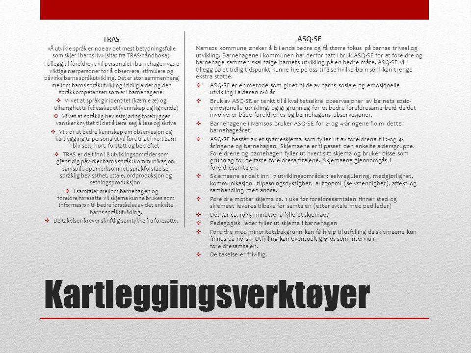 Kartleggingsverktøyer ASQ-SE Namsos kommune ønsker å bli enda bedre og få større fokus på barnas trivsel og utvikling. Barnehagene i kommunen har derf