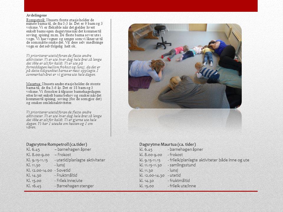 Dagsrytme Rompetroll (ca.tider)Dagsrytme Maurtua (ca. tider) Kl. 6.45– barnehagen åpnerkl. 6.45 - barnehagen åpner Kl. 8.00-9.00 – Frokostkl. 8.00-9.0