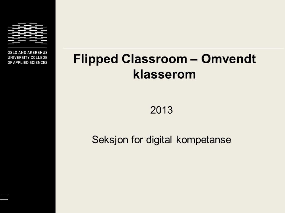 Flipped Classroom – Omvendt klasserom 2013 Seksjon for digital kompetanse
