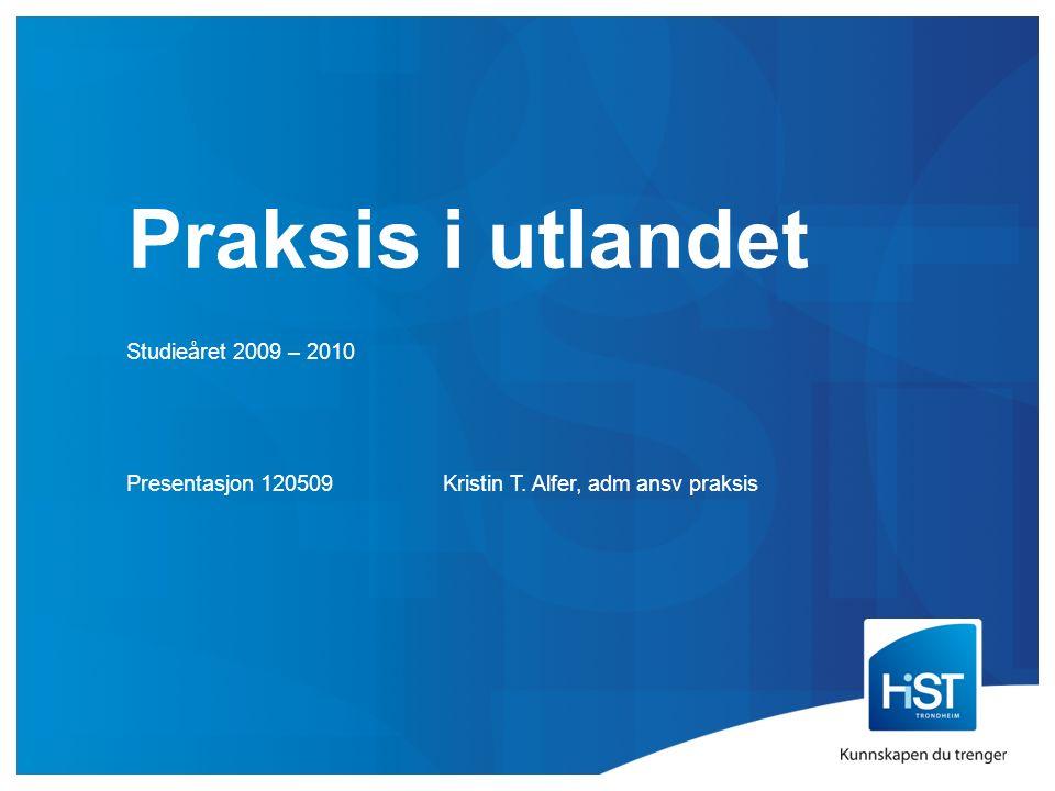 Praksis i utlandet Studieåret 2009 – 2010 Presentasjon 120509Kristin T. Alfer, adm ansv praksis