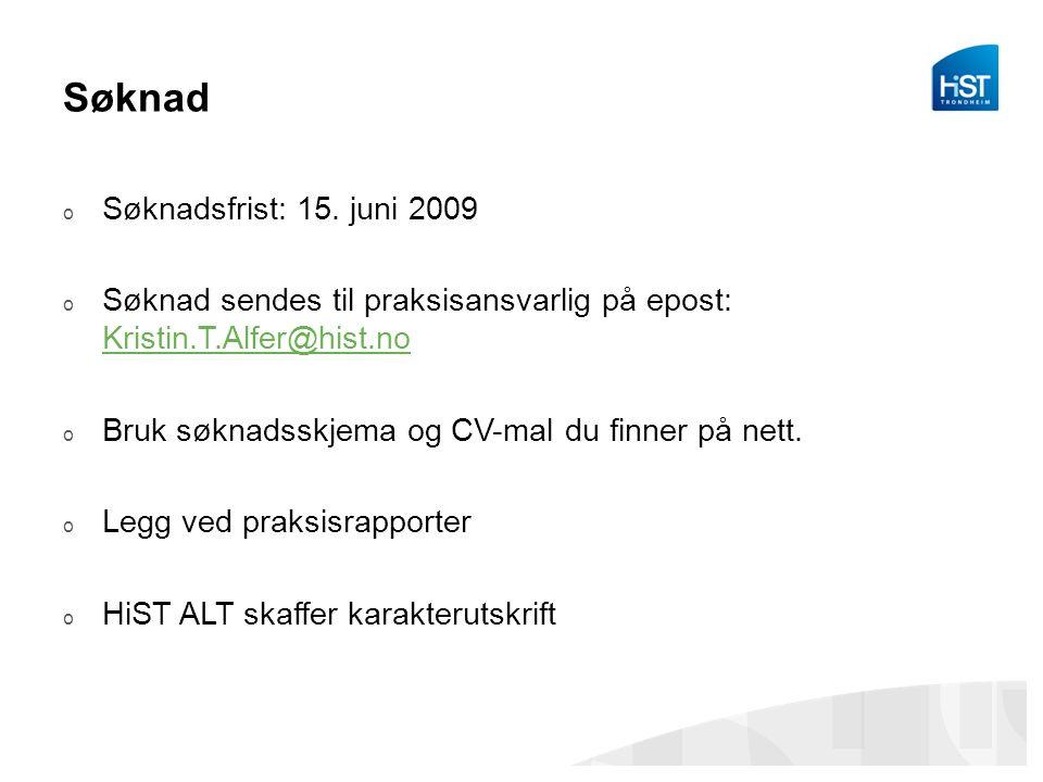 Søknad o Søknadsfrist: 15. juni 2009 o Søknad sendes til praksisansvarlig på epost: Kristin.T.Alfer@hist.no Kristin.T.Alfer@hist.no o Bruk søknadsskje