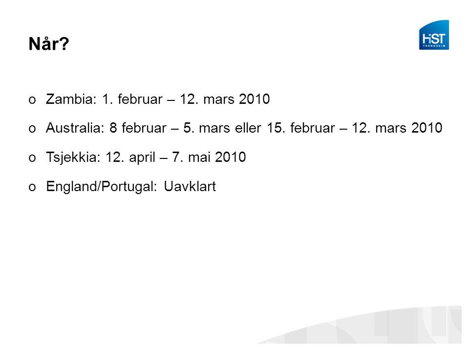 Når? oZambia: 1. februar – 12. mars 2010 oAustralia: 8 februar – 5. mars eller 15. februar – 12. mars 2010 oTsjekkia: 12. april – 7. mai 2010 oEngland