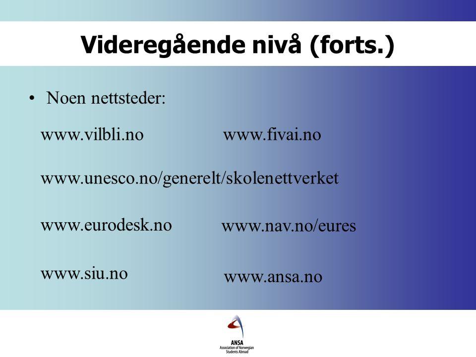 Videregående nivå (forts.) Noen nettsteder: www.eurodesk.no www.nav.no/eures www.ansa.no www.fivai.nowww.vilbli.no www.siu.no www.unesco.no/generelt/skolenettverket
