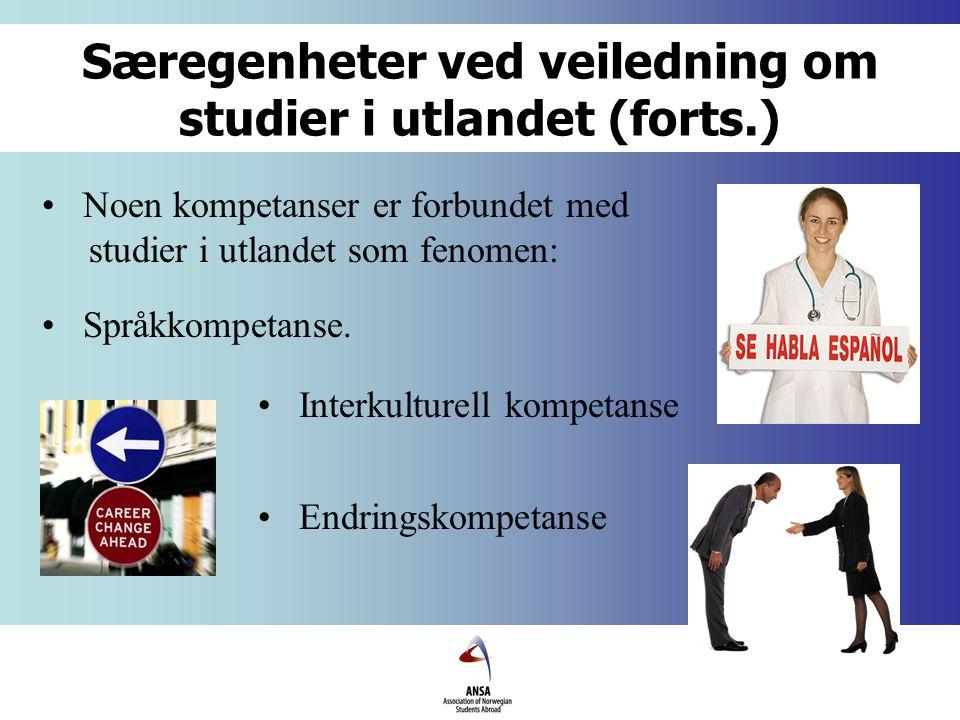 Særegenheter ved veiledning om studier i utlandet (forts.) Noen kompetanser er forbundet med studier i utlandet som fenomen: Språkkompetanse.