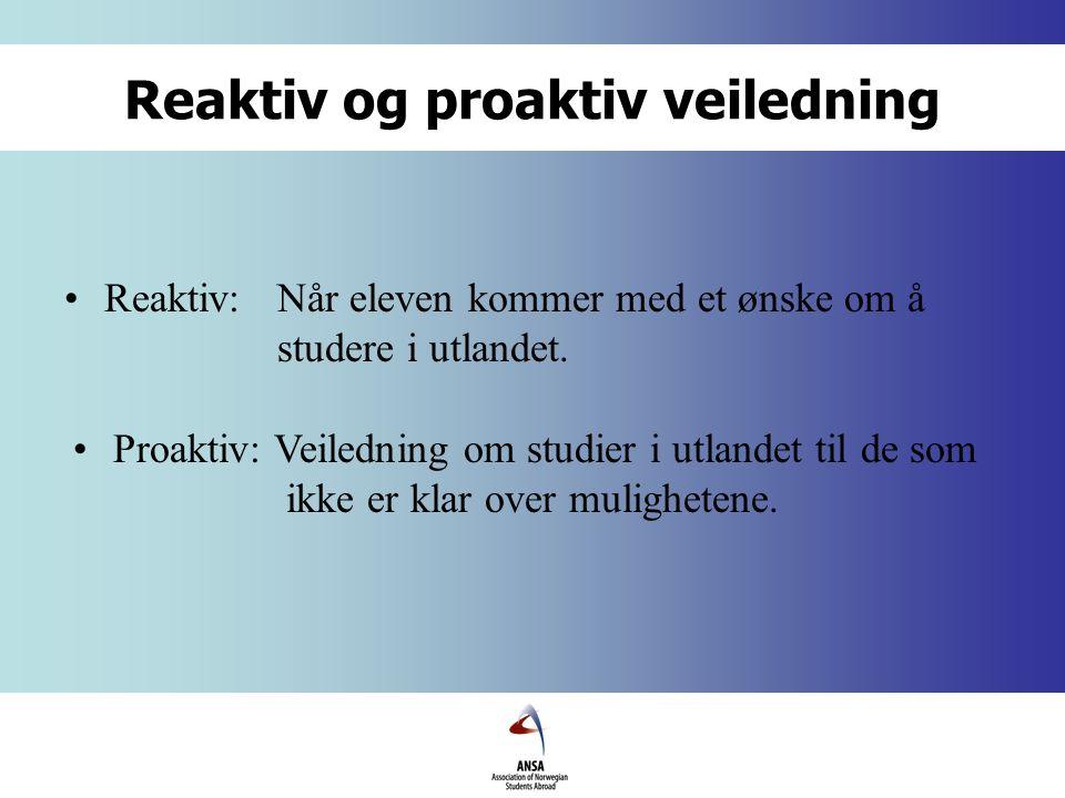 Reaktiv og proaktiv veiledning Reaktiv: Når eleven kommer med et ønske om å studere i utlandet.