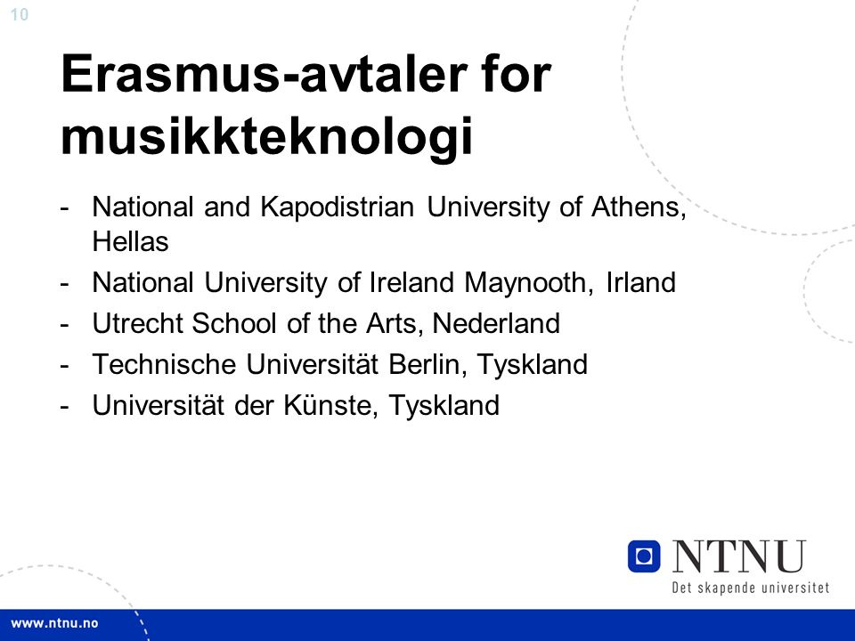 10 Erasmus-avtaler for musikkteknologi -National and Kapodistrian University of Athens, Hellas -National University of Ireland Maynooth, Irland -Utrec