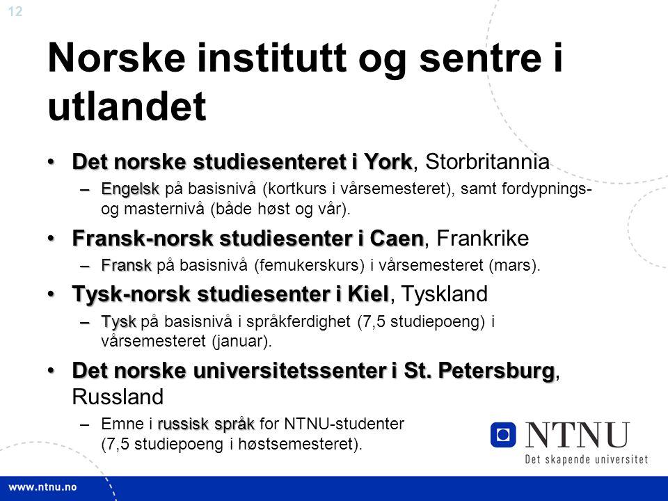 12 Norske institutt og sentre i utlandet Det norske studiesenteret i YorkDet norske studiesenteret i York, Storbritannia –Engelsk –Engelsk på basisnivå (kortkurs i vårsemesteret), samt fordypnings- og masternivå (både høst og vår).