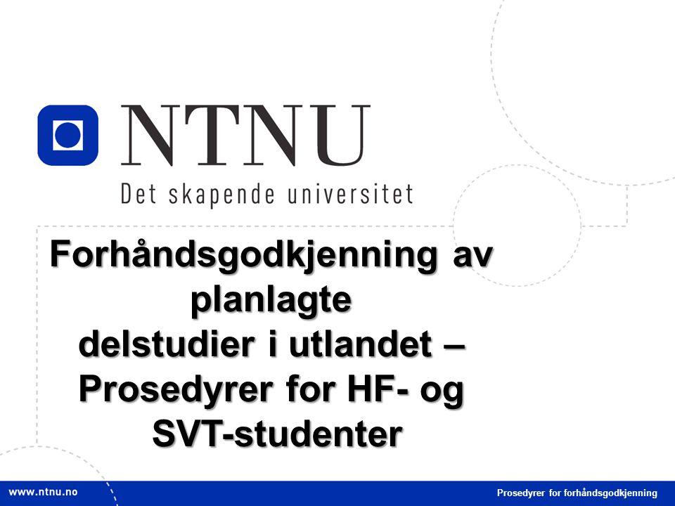 15 Forhåndsgodkjenning av planlagte delstudier i utlandet – Prosedyrer for HF- og SVT-studenter Prosedyrer for forhåndsgodkjenning