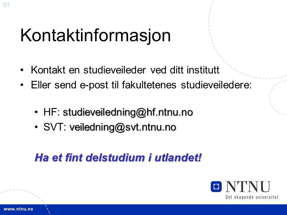21 Kontaktinformasjon Kontakt en studieveileder ved ditt institutt Eller send e-post til fakultetenes studieveiledere: studieveiledning@hf.ntnu.noHF: studieveiledning@hf.ntnu.no veiledning@svt.ntnu.noSVT: veiledning@svt.ntnu.no Ha et fint delstudium i utlandet!