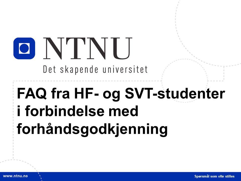 22 FAQ fra HF- og SVT-studenter i forbindelse med forhåndsgodkjenning Spørsmål som ofte stilles