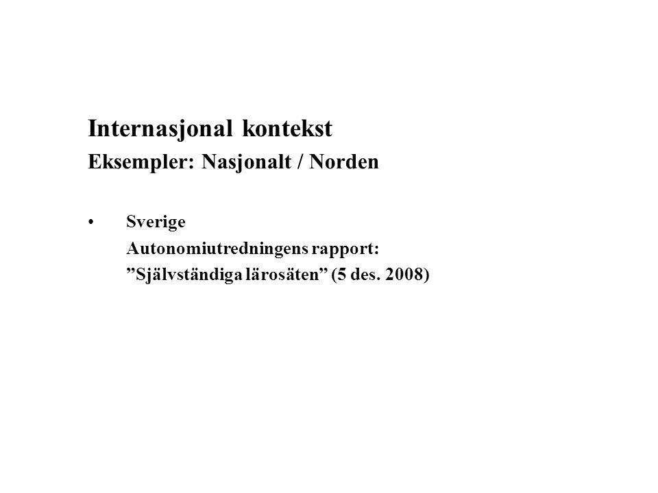 Internasjonal kontekst Eksempler: Nasjonalt / Norden Sverige Autonomiutredningens rapport: Självständiga lärosäten (5 des.