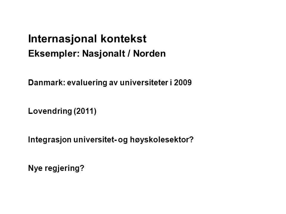 Internasjonal kontekst Eksempler: Nasjonalt / Norden Danmark: evaluering av universiteter i 2009 Lovendring (2011) Integrasjon universitet- og høyskolesektor.