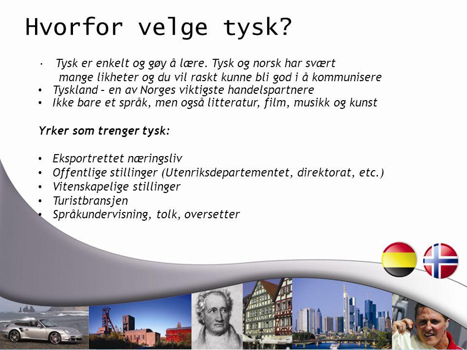 Hvorfor velge tysk? Tysk er enkelt og gøy å lære. Tysk og norsk har svært mange likheter og du vil raskt kunne bli god i å kommunisere Tyskland – en a