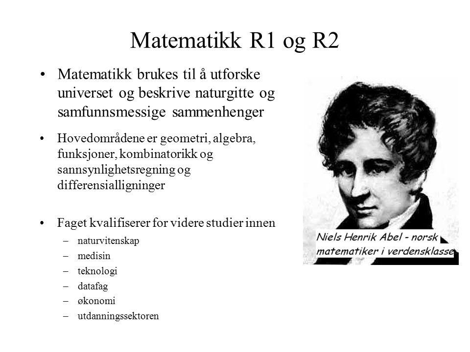 Matematikk R1 og R2 Matematikk brukes til å utforske universet og beskrive naturgitte og samfunnsmessige sammenhenger Hovedområdene er geometri, algeb