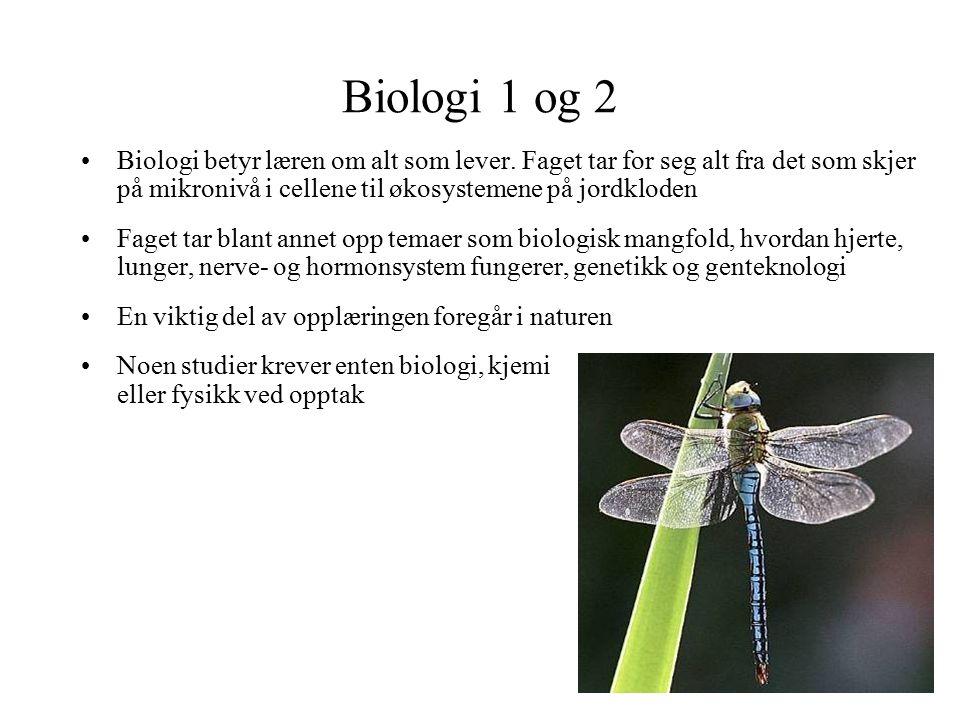 Biologi 1 og 2 Biologi betyr læren om alt som lever. Faget tar for seg alt fra det som skjer på mikronivå i cellene til økosystemene på jordkloden Fag