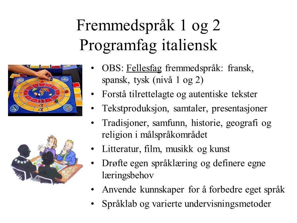 Fremmedspråk 1 og 2 Programfag italiensk OBS: Fellesfag fremmedspråk: fransk, spansk, tysk (nivå 1 og 2) Forstå tilrettelagte og autentiske tekster Te